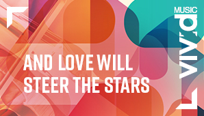 And Love Will Steer The Stars