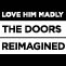 LOVE HIM MADLY: The Doors Reimagined